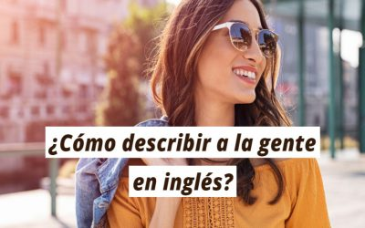 20 formas de describir a la gente en inglés