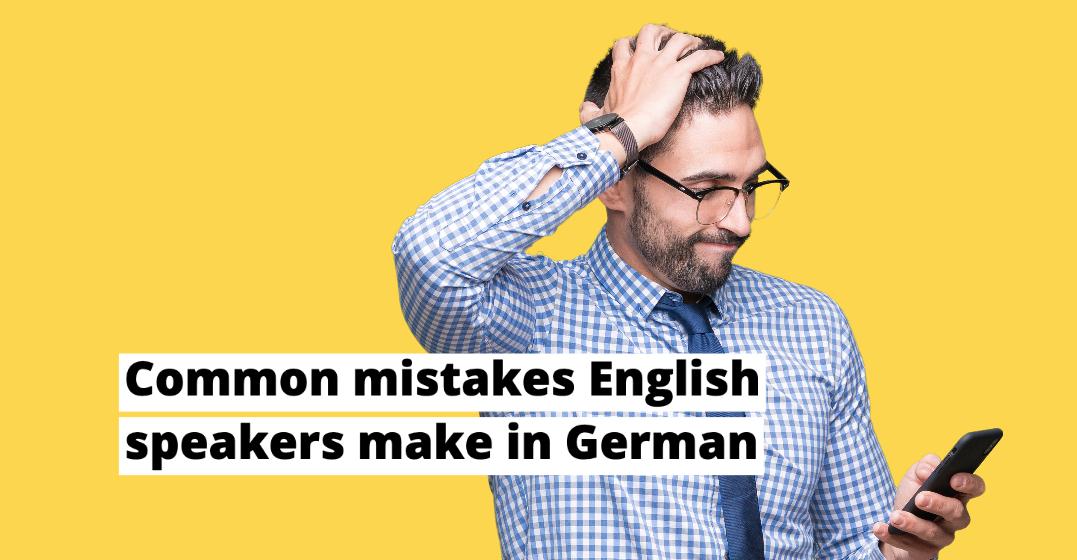 Common mistakes English speakers make when speaking German