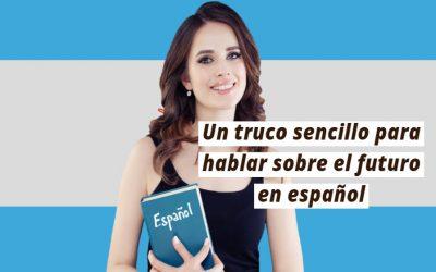 Un truco sencillo para hablar sobre el futuro en español